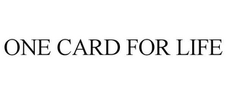 mark for ONE CARD FOR LIFE, trademark #85402183