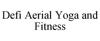 mark for DEFI AERIAL YOGA AND FITNESS, trademark #85402381