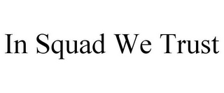 mark for IN SQUAD WE TRUST, trademark #85402648