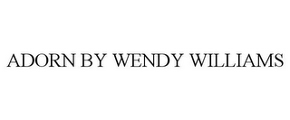 mark for ADORN BY WENDY WILLIAMS, trademark #85402905