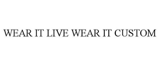 mark for WEAR IT LIVE WEAR IT CUSTOM, trademark #85403364