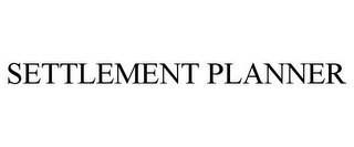 mark for SETTLEMENT PLANNER, trademark #85403601