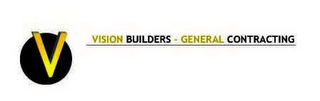 mark for V VISION BUILDERS · GENERAL CONTRACTING, trademark #85404248
