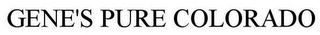 mark for GENE'S PURE COLORADO, trademark #85404429