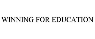 mark for WINNING FOR EDUCATION, trademark #85405099