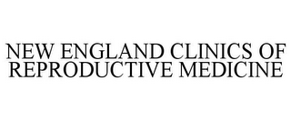 mark for NEW ENGLAND CLINICS OF REPRODUCTIVE MEDICINE, trademark #85405484