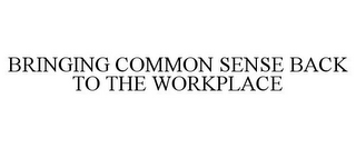 mark for BRINGING COMMON SENSE BACK TO THE WORKPLACE, trademark #85406509