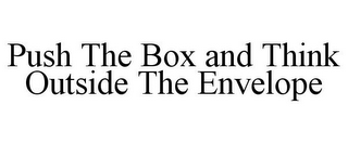 mark for PUSH THE BOX AND THINK OUTSIDE THE ENVELOPE, trademark #85406626