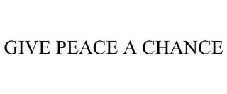 mark for GIVE PEACE A CHANCE, trademark #85406858