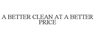 mark for A BETTER CLEAN AT A BETTER PRICE, trademark #85407322