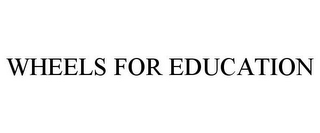 mark for WHEELS FOR EDUCATION, trademark #85407326