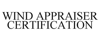 mark for WIND APPRAISER CERTIFICATION, trademark #85407484
