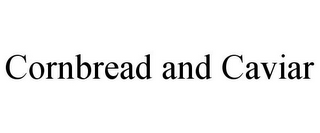 mark for CORNBREAD AND CAVIAR, trademark #85407721