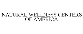 mark for NATURAL WELLNESS CENTERS OF AMERICA, trademark #85407747