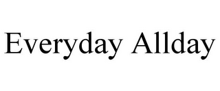 mark for EVERYDAY ALLDAY, trademark #85407811