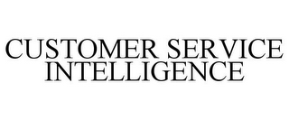 mark for CUSTOMER SERVICE INTELLIGENCE, trademark #85407924