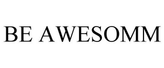 mark for BE AWESOMM, trademark #85408712