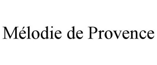 mark for MÉLODIE DE PROVENCE, trademark #85408992