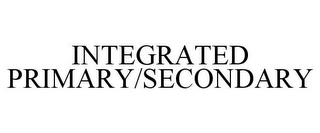 mark for INTEGRATED PRIMARY/SECONDARY, trademark #85409244