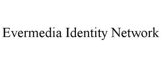 mark for EVERMEDIA IDENTITY NETWORK, trademark #85409391