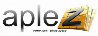 mark for APLEZ YOUR LIFE...YOUR STYLE, trademark #85409424