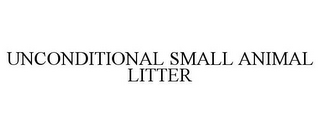mark for UNCONDITIONAL SMALL ANIMAL LITTER, trademark #85409650