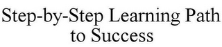 mark for STEP-BY-STEP LEARNING PATH TO SUCCESS, trademark #85410106