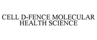 mark for CELL D-FENCE MOLECULAR HEALTH SCIENCE, trademark #85410149