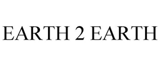 mark for EARTH 2 EARTH, trademark #85410239