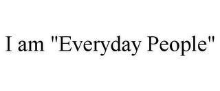 "mark for I AM ""EVERYDAY PEOPLE"", trademark #85410280"