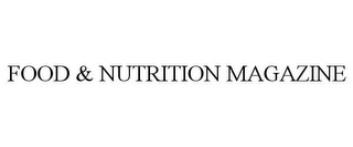 mark for FOOD & NUTRITION MAGAZINE, trademark #85410446