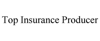 mark for TOP INSURANCE PRODUCER, trademark #85410756