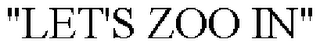"mark for ""LET'S ZOO IN"", trademark #85411310"