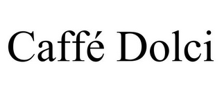 mark for CAFFÉ DOLCI, trademark #85411517