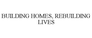 mark for BUILDING HOMES, REBUILDING LIVES, trademark #85411707