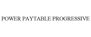 mark for POWER PAYTABLE PROGRESSIVE, trademark #85411819