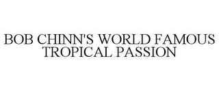 mark for BOB CHINN'S WORLD FAMOUS TROPICAL PASSION, trademark #85411908