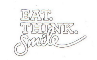 mark for EAT. THINK. SMILE, trademark #85413053