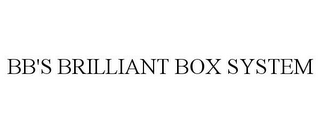 mark for BB'S BRILLIANT BOX SYSTEM, trademark #85413218