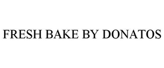 mark for FRESH BAKE BY DONATOS, trademark #85413278