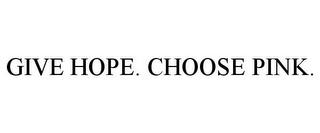 mark for GIVE HOPE. CHOOSE PINK., trademark #85413893