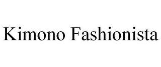 mark for KIMONO FASHIONISTA, trademark #85414717
