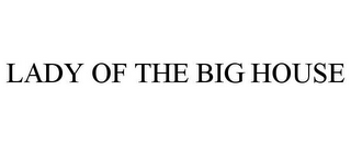 mark for LADY OF THE BIG HOUSE, trademark #85415208