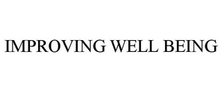 mark for IMPROVING WELL BEING, trademark #85415384