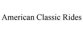 mark for AMERICAN CLASSIC RIDES, trademark #85415676