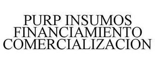 mark for PURP INSUMOS FINANCIAMIENTO COMERCIALIZACION, trademark #85416063