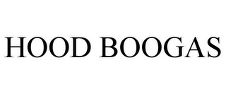 mark for HOOD BOOGAS, trademark #85416225