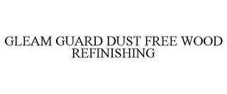 mark for GLEAM GUARD DUST FREE WOOD REFINISHING, trademark #85416513