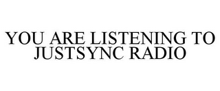 mark for YOU ARE LISTENING TO JUSTSYNC RADIO, trademark #85416540