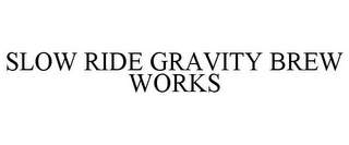 mark for SLOW RIDE GRAVITY BREW WORKS, trademark #85417097